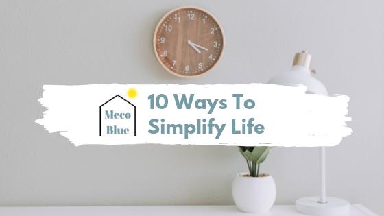 10 Ways to Simplify Life
