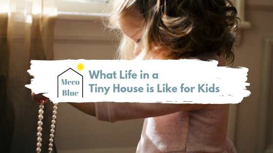 What Life in a Tiny House is Like for Kids