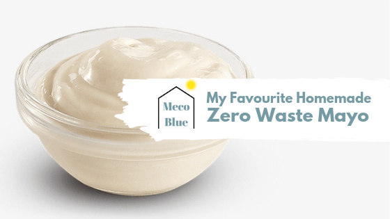 My Favourite Homemade Zero Waste Mayonnaise
