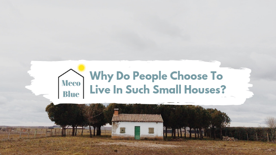 Why Do People Choose To Live In Such Small Houses?