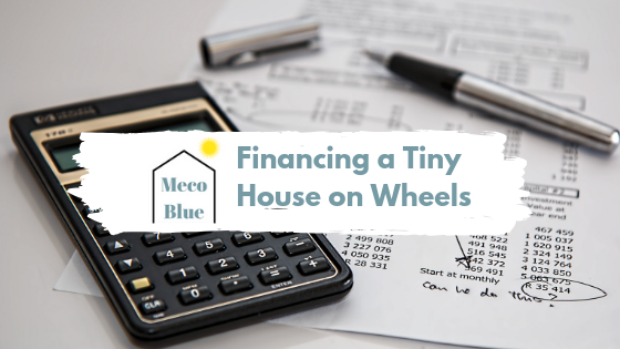 What You Need to Know About Financing A Tiny House on Wheels