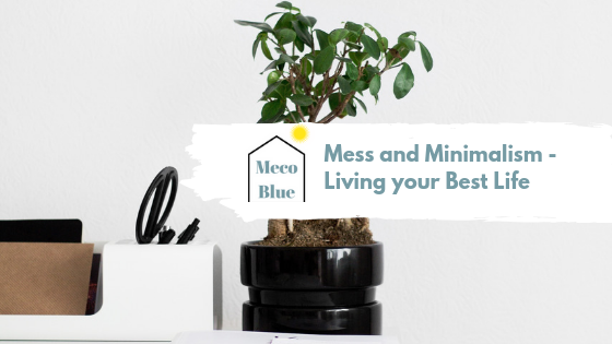 Mess and Minimalism – Living your Best Life