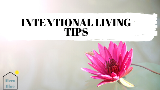 3 Top Tips to Kick off Your Intentional Living goals