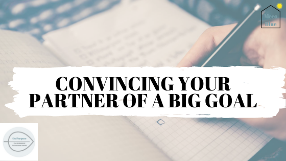 How To Convince your Partner of a big Goal..